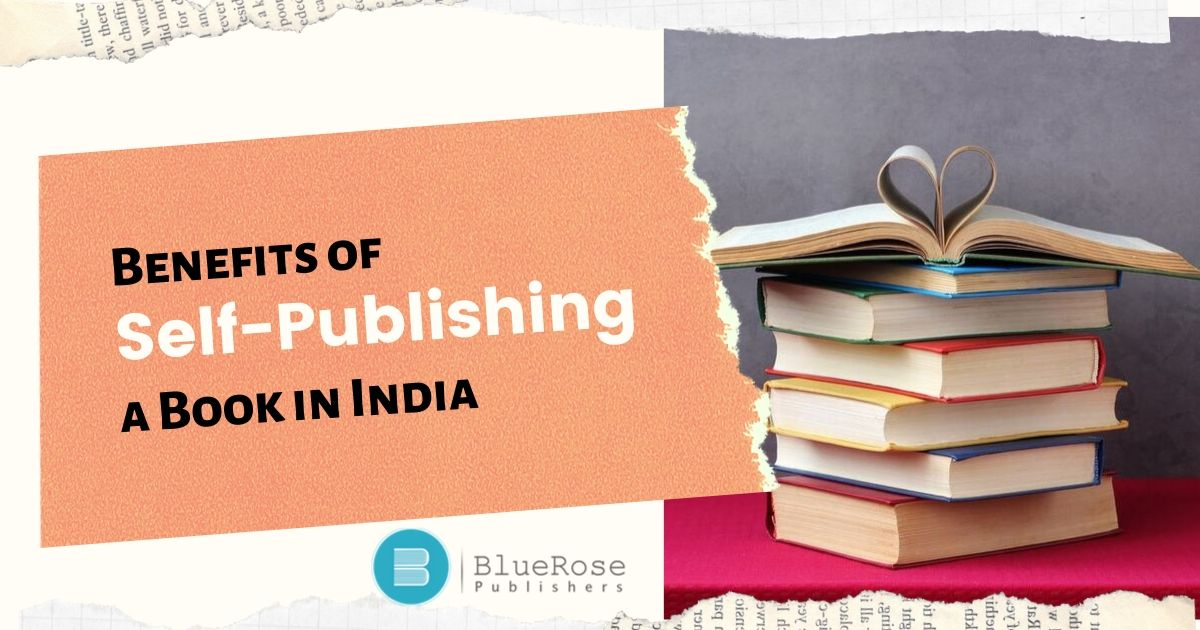 Benefits of Self-Publishing a book in India - Blue Rose Publishers