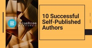 list of 10 successful self-published authors who chose self-publishing blue rose publishers